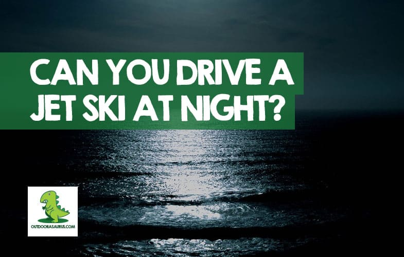 Can You Drive a Jet Ski at Night & After Dark