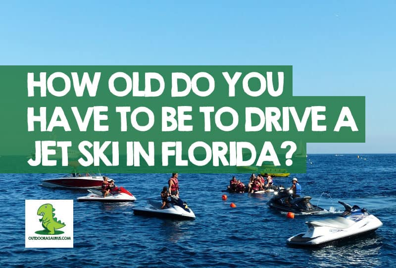 How Old Do You Have to Be to Drive a Jet Ski in Florida