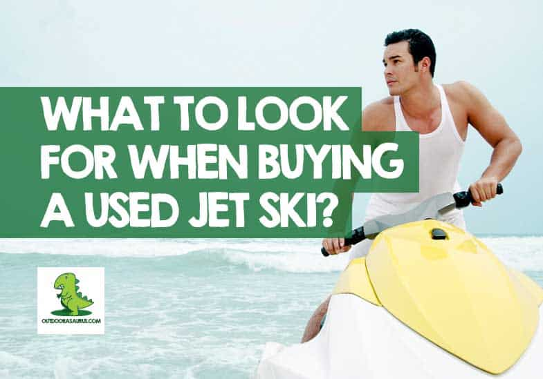 What to Look for When Buying a Used Jet Ski
