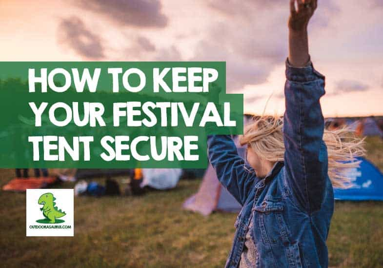 how to keep your tent secure at a festival