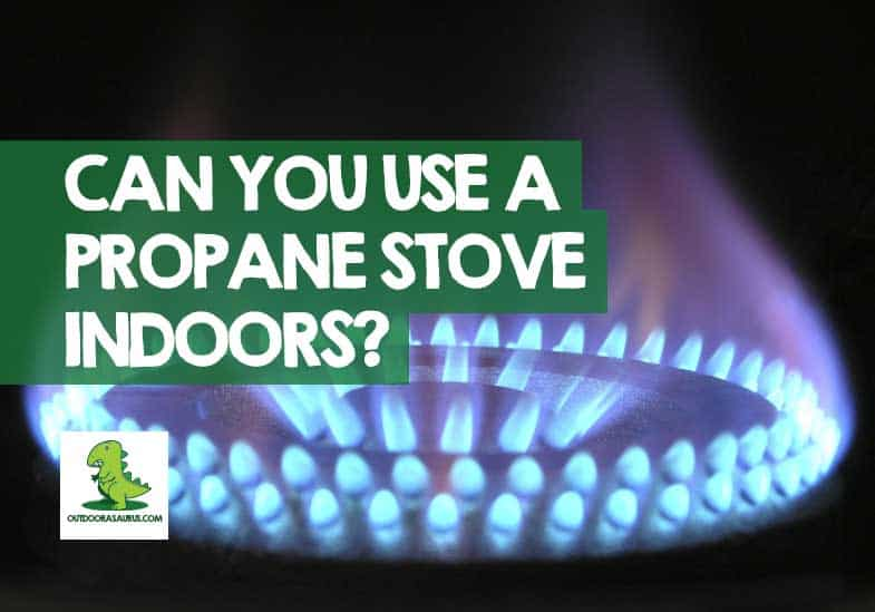 can you use a propane stove indoors