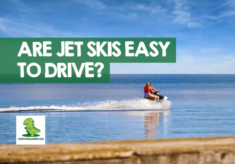 are jet skis hard to drive