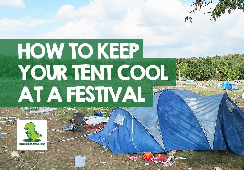 how to keep your tent cool at a festival