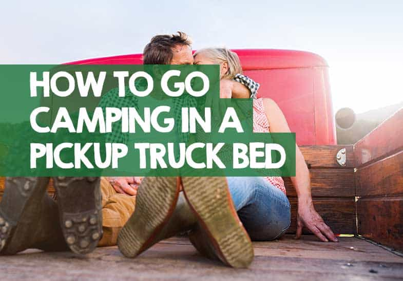 How to Go Camping in a Pickup Truck Bed